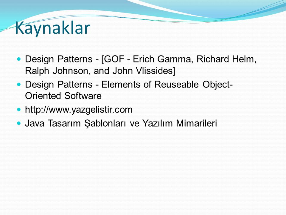 Kaynaklar Design Patterns - [GOF - Erich Gamma, Richard Helm, Ralph Johnson, and John Vlissides]
